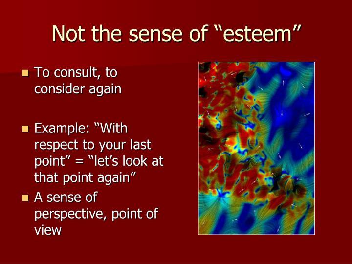 "Not the sense of ""esteem"""