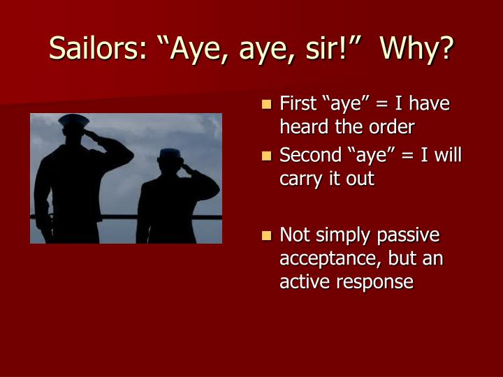 "Sailors: ""Aye, aye, sir!""  Why?"
