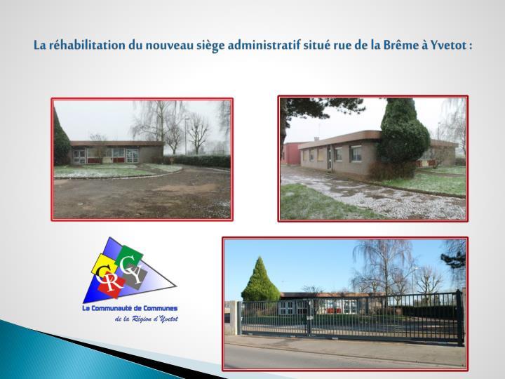 La réhabilitation du nouveau siège administratif situé rue de la Brême à Yvetot :