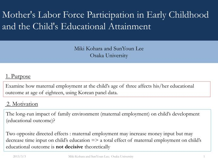 effect of maternal employment on child From a child development perspective, mothers face a trade-off between time devoted to parenting and money when deciding on whether to work or not both money and time devoted to parenting are believed to have a positive effect on a child's cognitive development.