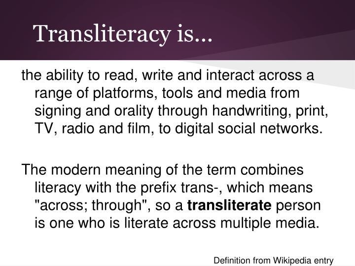 Transliteracy is...