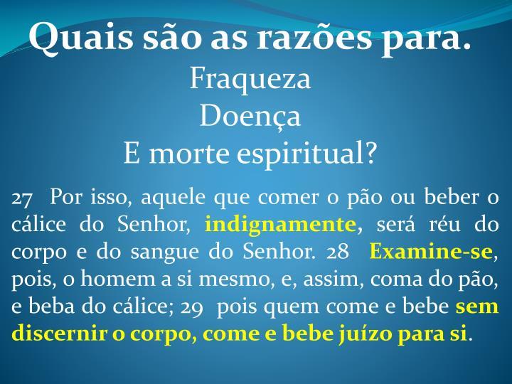 27  Por isso, aquele que comer o pão ou beber o cálice do Senhor,