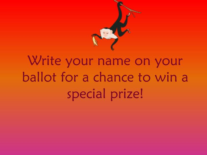 Write your name on your ballot for a chance to win a special prize!