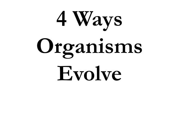 4 Ways Organisms Evolve