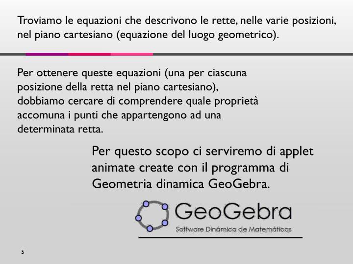 Troviamo le equazioni che descrivono le rette, nelle varie posizioni, nel piano cartesiano (equazione del luogo geometrico).