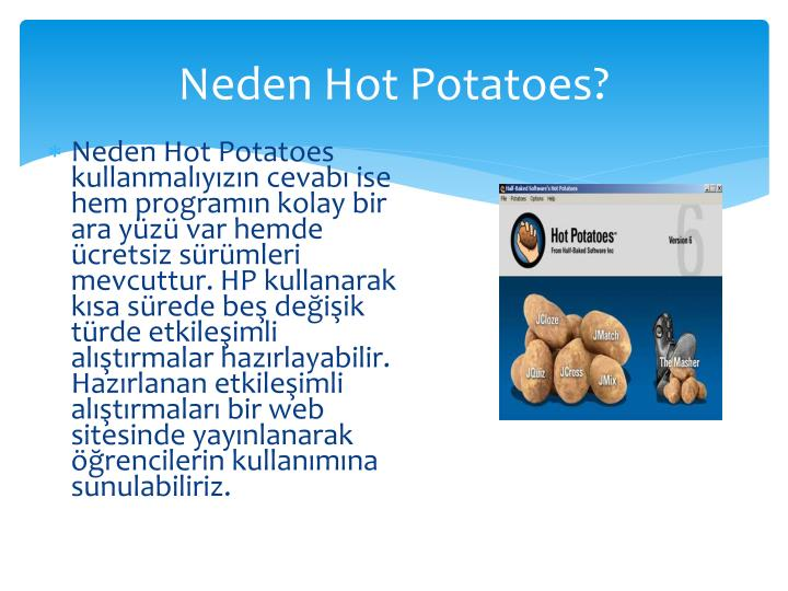 Neden Hot Potatoes?