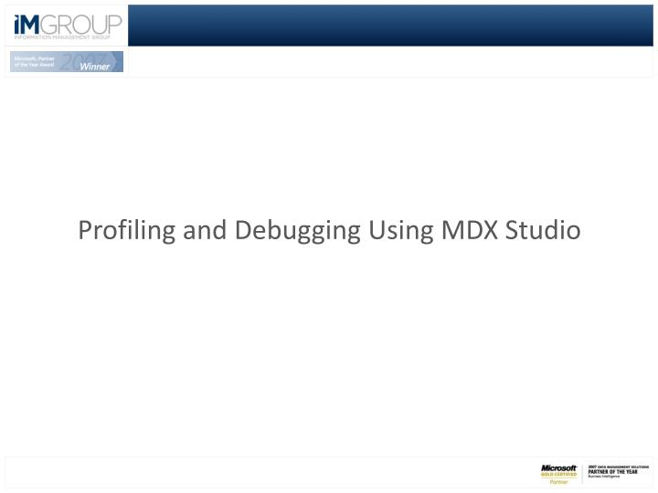 Profiling and Debugging Using MDX Studio