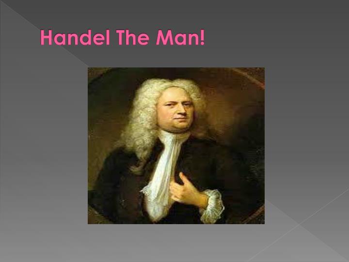 Handel The Man!