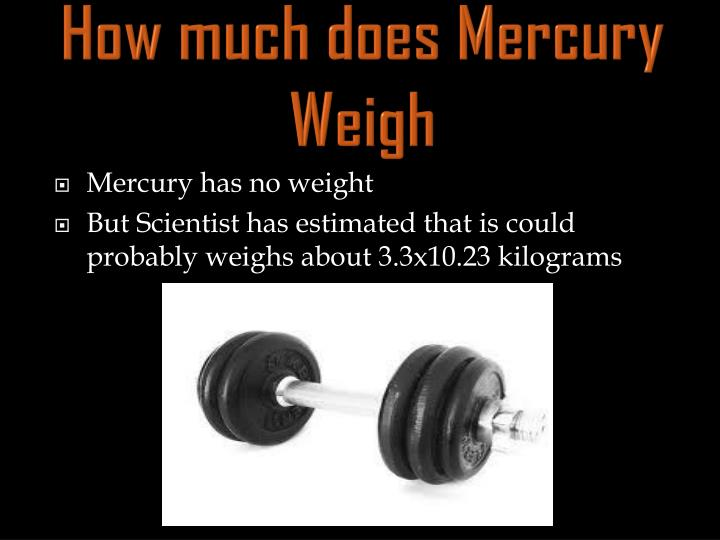 How much does Mercury Weigh