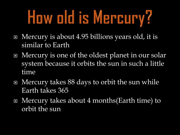 How old is Mercury?