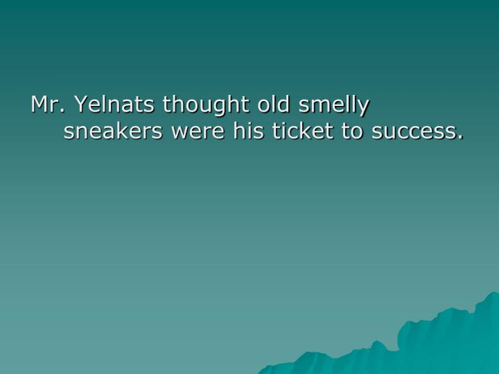 Mr. Yelnats thought old smelly sneakers were his ticket to success.