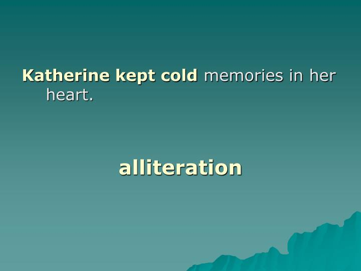 Katherine kept cold