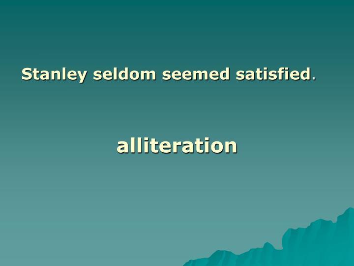 Stanley seldom seemed satisfied
