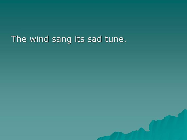 The wind sang its sad tune.