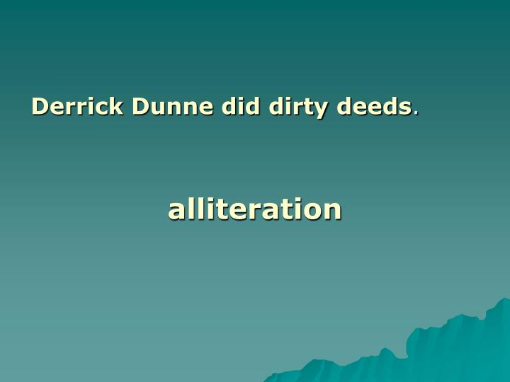 Derrick Dunne did dirty deeds