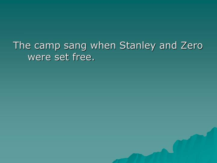 The camp sang when Stanley and Zero were set free.