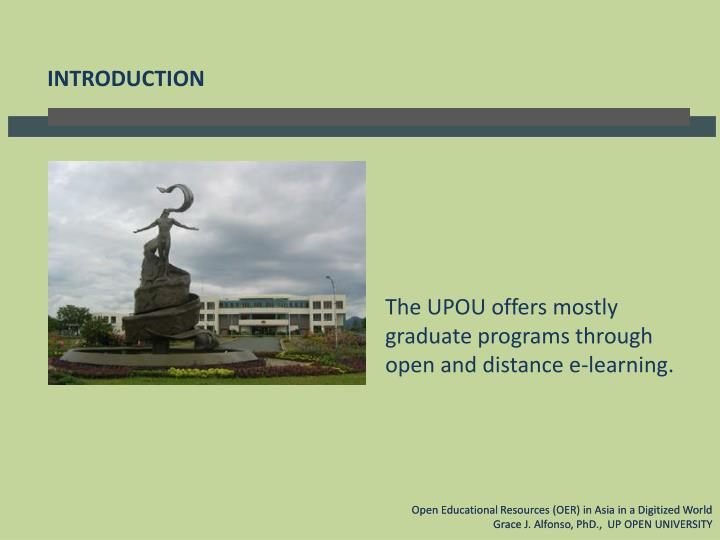 The UPOU offers mostly graduate programs through open and distance e-learning
