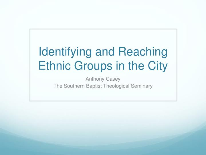 Identifying and reaching ethnic groups in the city