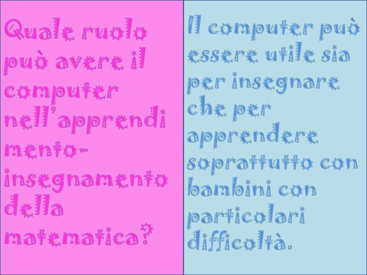 Il computer può essere utile sia per insegnare che per apprendere soprattutto con bambini con particolari difficoltà.