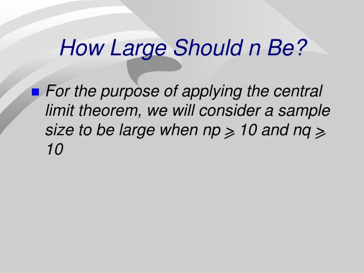 How Large Should n Be?