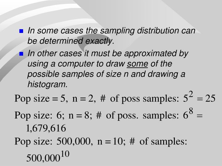 In some cases the sampling distribution can be determined exactly.