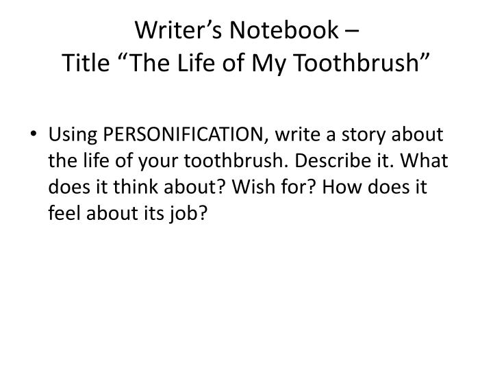 Writer s notebook title the life of my toothbrush