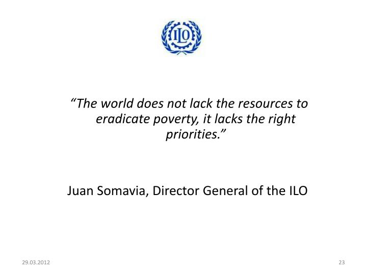 """The world does not lack the resources to eradicate poverty, it lacks the right priorities."""