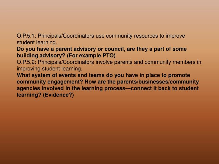 O.P.5.1: Principals/Coordinators use community resources to improve student learning.
