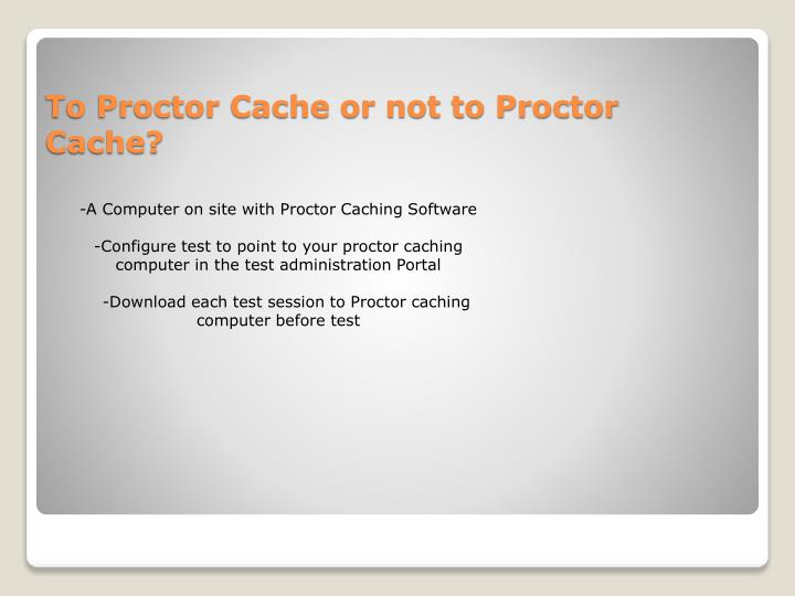 -A Computer on site with Proctor Caching Software