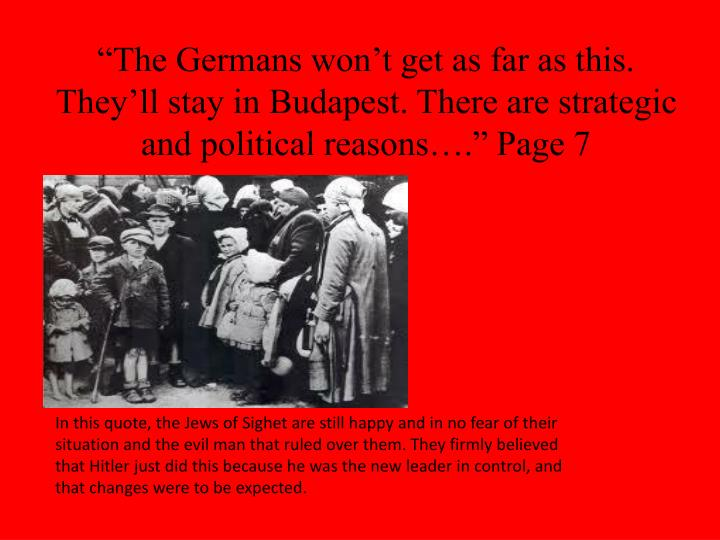 """The Germans won't get as far as this. They'll stay in Budapest. There are strategic and political reasons…."" Page 7"