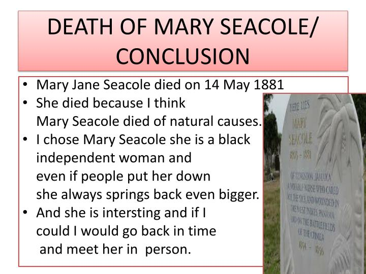 DEATH OF MARY SEACOLE/ CONCLUSION