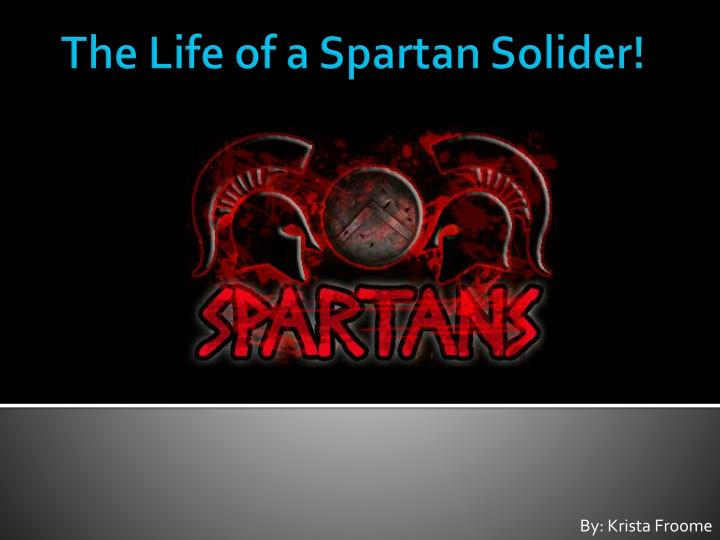 The life of a spartan solider