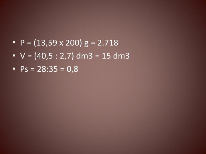 P = (13,59 x 200) g = 2.718