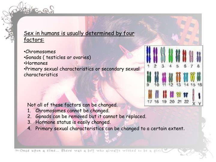 Sex in humans is usually determined by four factors: