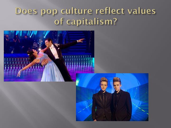 Does pop culture reflect values of capitalism?