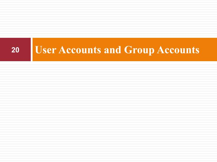 User Accounts and Group Accounts