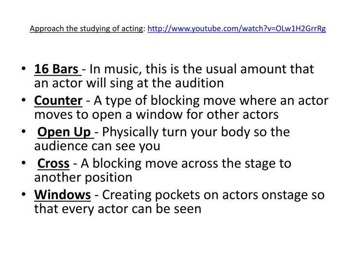 Approach the studying of acting http www youtube com watch v olw1h2grrrg