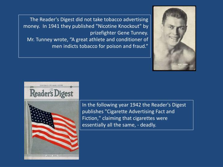 "The Reader's Digest did not take tobacco advertising money.  In 1941 they published ""Nicotine Knockout"" by prizefighter Gene Tunney."