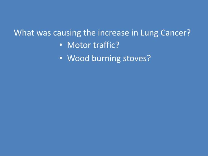 What was causing the increase in Lung Cancer?