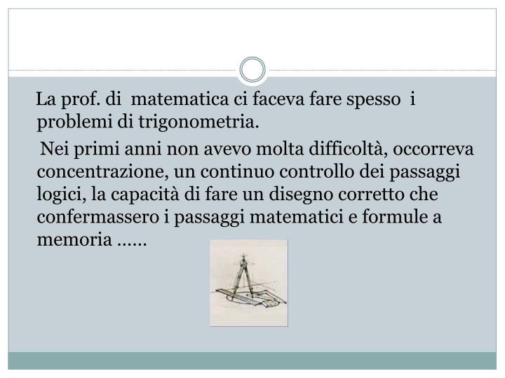 La prof. di  matematica ci faceva fare spesso  i problemi di trigonometria.