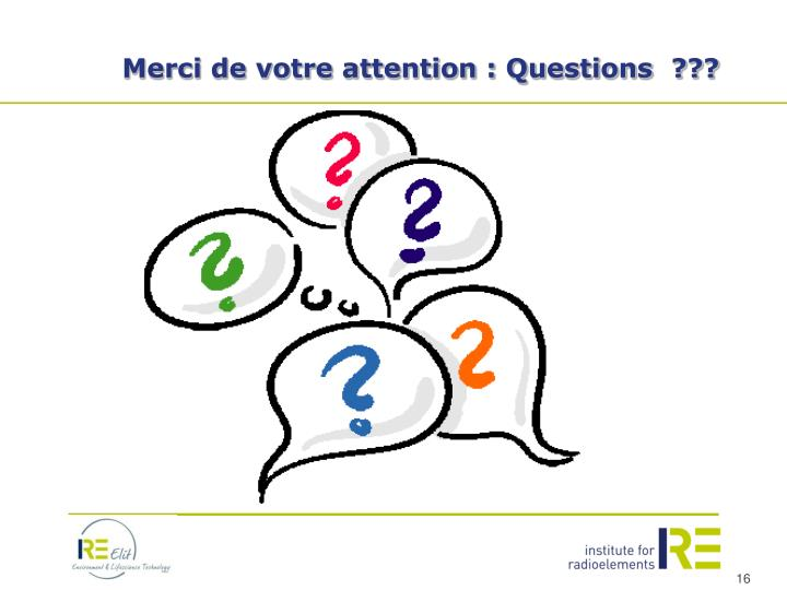 Merci de votre attention : Questions  ???