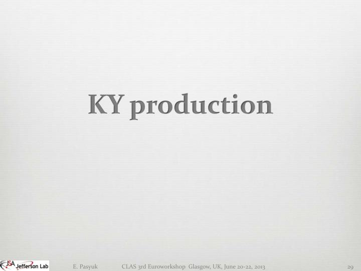 KY production