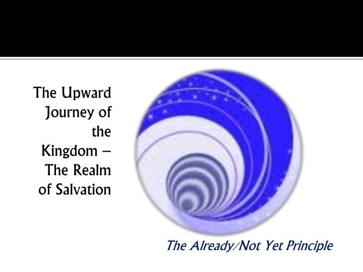 The Upward Journey of the Kingdom – The Realm of Salvation