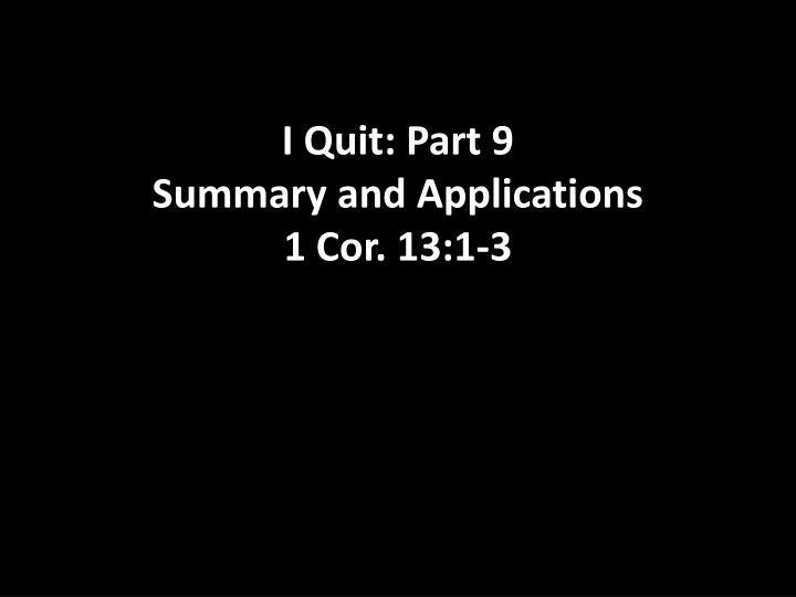 I quit part 9 summary and applications 1 cor 13 1 3