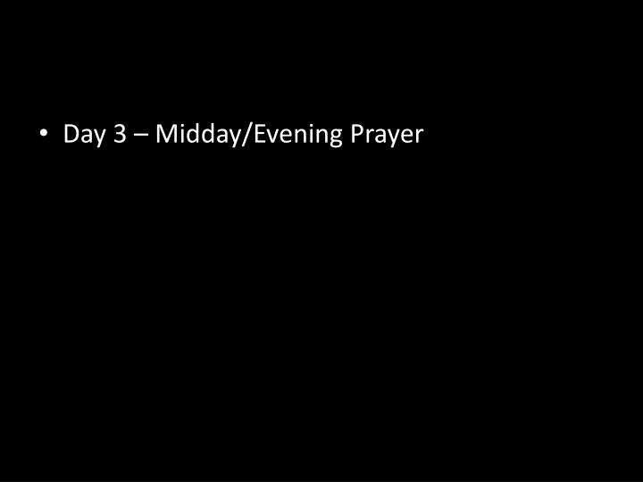 Day 3 – Midday/Evening Prayer