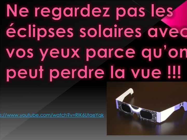 Ne regardez pas les  éclipses solaires avec vos yeux parce qu'on peut perdre la vue !!!