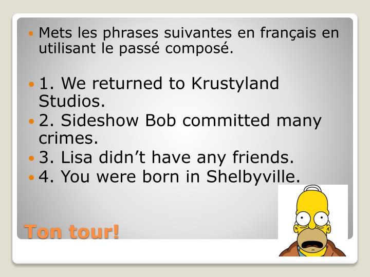 Mets les phrases suivantes en français en utilisant le passé composé.