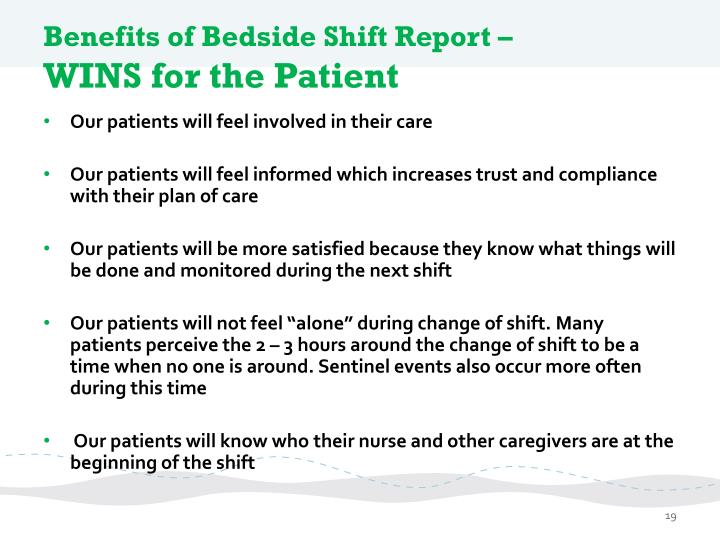 bedside report Bedside reporting puts patients at the center of care further, through bedside reporting at shift change, both the patient and oncoming nurse will have the opportunity to ask questions, express concerns, and to convey goals for the patient – steps that increase patient safety(by giving both the patient and.
