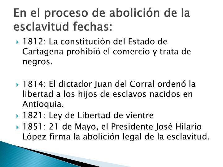 En el proceso de abolición de la esclavitud fechas: