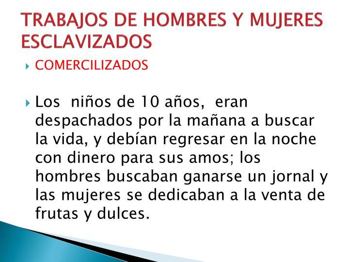 TRABAJOS DE HOMBRES Y MUJERES ESCLAVIZADOS